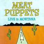 Meat Puppets - Live In Montana