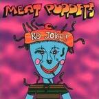 Meat Puppets - No Joke!
