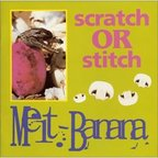 Melt-Banana - Scratch Or Stitch