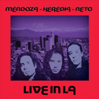Mendoza - Heredia - Neto - Live In L.A.