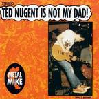 Metal Mike - Ted Nugent Is Not My Dad!