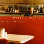 Michael Bolton - All That Matters