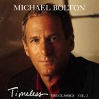 Michael Bolton - Timeless · The Classics Vol. 2