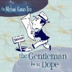 Michael Kanan Trio - The Gentleman Is A Dope