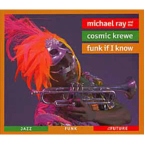 Michael Ray And The Cosmic Krewe - Funk If I Know
