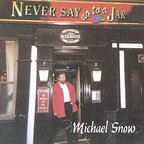 Michael Snow - Never Say No To A Jar