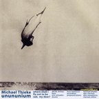 Michael Thieke Unununium - Where Shall I Fly Not To Be Sad, My Dear?