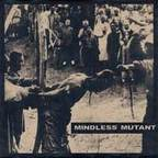 Mindless Mutant - s/t