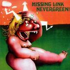 Missing Link - Nevergreen!