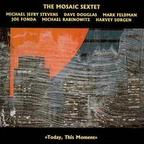Mosaic Sextet - Today, This Moment