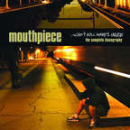 Mouthpiece - Can't Kill What's Inside · The Complete Discography