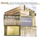Mozaik - Live From The Powerhouse