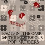 Mr. Eart - Facts In The Case Of The Mysterious Pop Murders