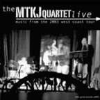 MTKJ Quartet - Live · Music From The 2003 West Coast Tour