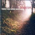Mujician - There's No Going Back Now