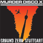 Murder Disco X - Ground Zero: Stuttgart