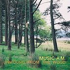 Music A.M. - Unwound From The Wood