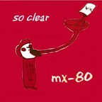 MX-80 - So Clear
