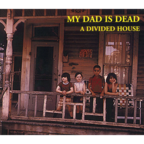 My Dad Is Dead - A House Divided