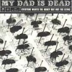 My Dad Is Dead - Everyone Wants The Honey But Not The Sting