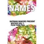 Names - Batman Makers Presents Mixtape Vol 1: Push Then Pull
