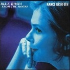 Nanci Griffith - Blue Roses From The Moons