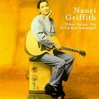 Nanci Griffith - Other Voices, Too (A Trip Back To Bountiful)