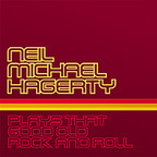 Neil Michael Hagerty - Plays That Good Old Rock And Roll
