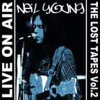 Neil Young - Live On Air · The Lost Tapes Vol. 2