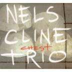 Nels Cline Trio - Chest