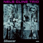 Nels Cline Trio - Silencer
