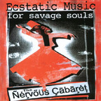 Nervous Cabaret - Ecstatic Music For Savage Souls
