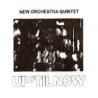 New Orchestra Quintet - Up 'Til Now