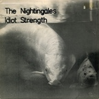Nightingales - Idiot Strength