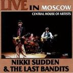 Nikki Sudden & The Last Bandits - Live In Moscow · Central House Of Artists
