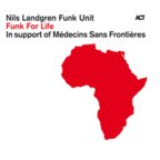 Nils Landgren Funk Unit - Funk For Life