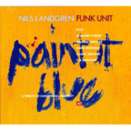 Nils Landgren Funk Unit - Paint It Blue · A Tribute To Cannonball Adderley
