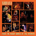Nirvana (US 1) - From The Muddy Banks Of The Wishkah