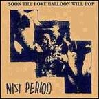 Nisi Period - Soon The Love Balloon Will Pop