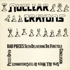 Nuclear Crayons - Bad Pieces Seen Delivering The Foretold Conclusion Spin All When After Consummate Pieces Open