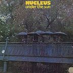 Nucleus (UK) - Under The Sun