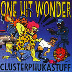 One Hit Wonder - Clusterphukastuff