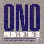 Ono - Walking On Thin Ice