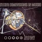 Other Dimensions In Music - Now!