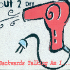 Out 2 Dry - Backwards Talking Am I...