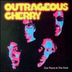 Outrageous Cherry - Out There In The Dark