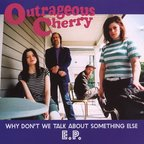Outrageous Cherry - Why Don't We Talk About Something Else e.p.