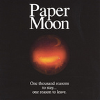 Paper Moon - One Thousand Reasons To Stay... One Reason To Leave