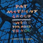 Pat Metheny Group - The Road To You · Recorded Live In Europe