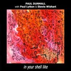 Paul Dunmall - In Your Shell Like